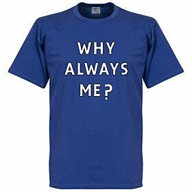 Why Always Me? Tee - Royal
